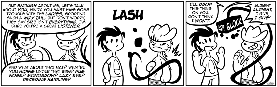 I'm hindered from doing a lot of things, but you wouldn't want to see me hindered from drawing another comic altogether, would you?